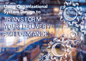 Using Organizational System Design to transform your delivery performance